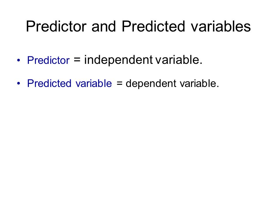 Independent and dependent variables You want to guess or estimate or compute the values of the dependent variable.