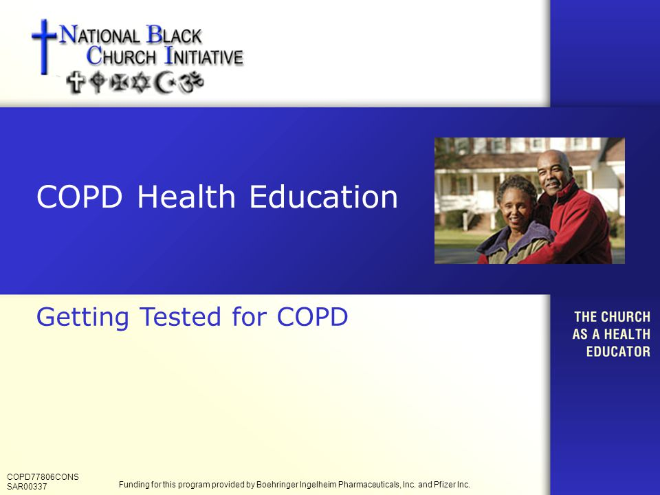 COPD Health Education Getting Tested for COPD COPD77806CONS SAR00337 Funding for this program provided by Boehringer Ingelheim Pharmaceuticals, Inc.