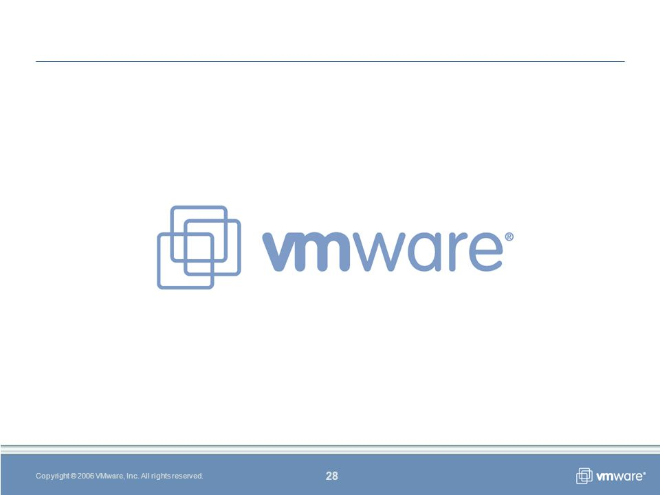 28 Copyright © 2006 VMware, Inc. All rights reserved.