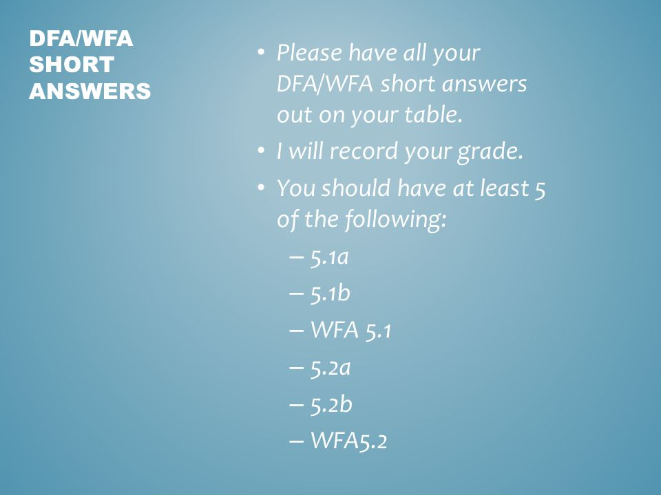 Please have all your DFA/WFA short answers out on your table.