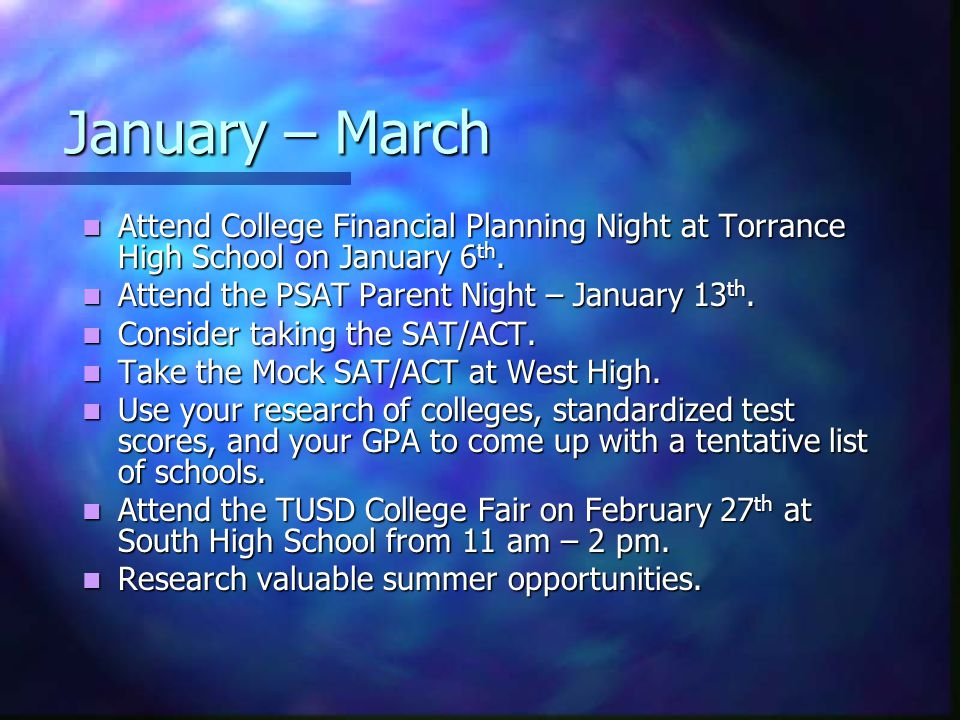 January – March Attend College Financial Planning Night at Torrance High School on January 6 th.