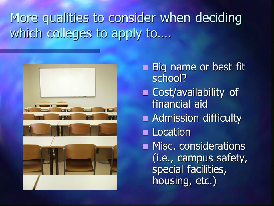 More qualities to consider when deciding which colleges to apply to….