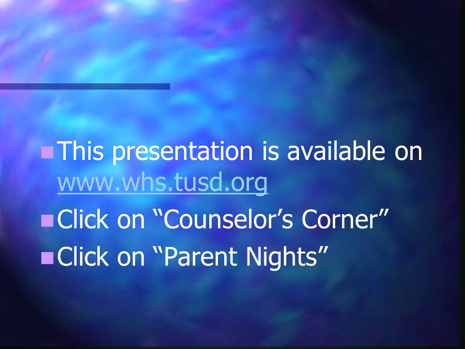 This presentation is available on     Click on Counselors Corner Click on Parent Nights