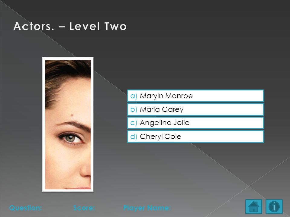 a) Maryln Monroe b) Maria Carey c) Angelina Jolie d) Cheryl Cole Question:Score:Player Name: