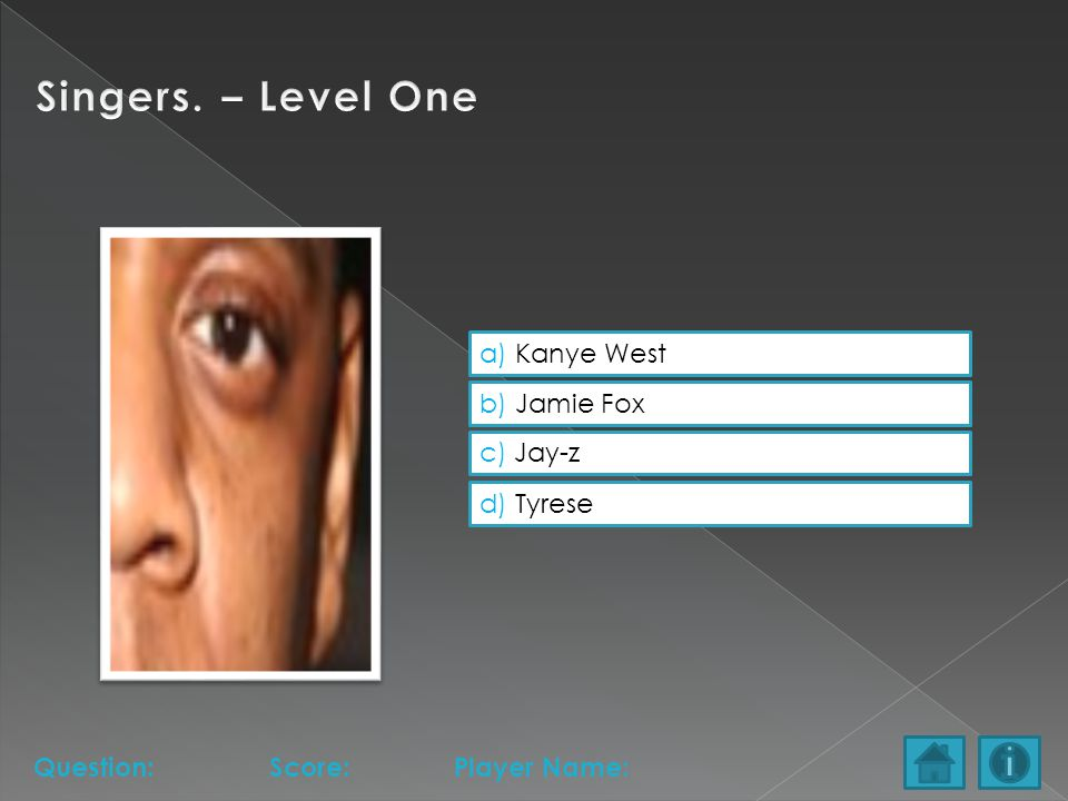 a) Kanye West b) Jamie Fox c) Jay-z d) Tyrese Question:Score:Player Name: