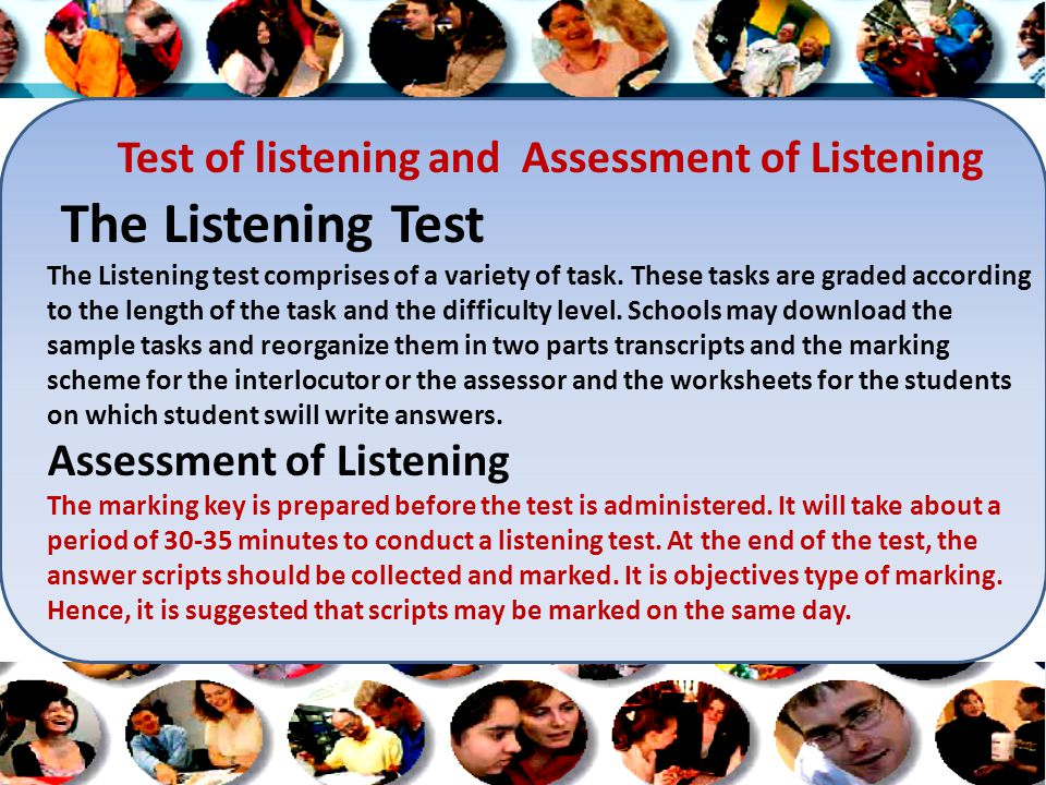 Test of listening and Assessment of Listening The Listening Test The Listening test comprises of a variety of task.
