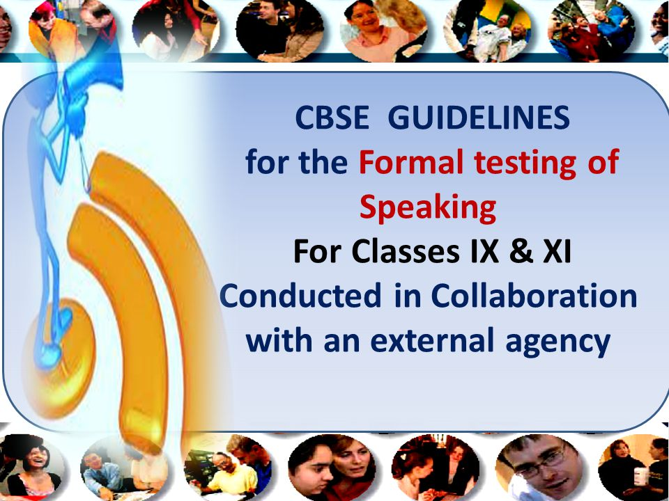 CBSE GUIDELINES for the Formal testing of Speaking For Classes IX & XI Conducted in Collaboration with an external agency