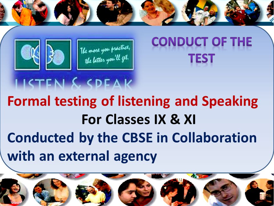 Formal testing of listening and Speaking For Classes IX & XI Conducted by the CBSE in Collaboration with an external agency