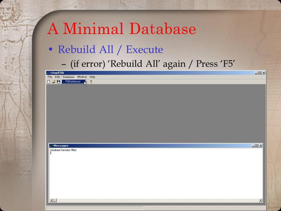 A Minimal Database Rebuild All / Execute –(if error) Rebuild All again / Press F5