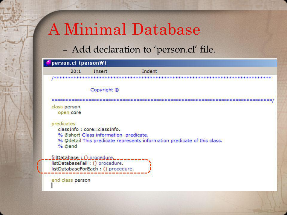 A Minimal Database –Add declaration to person.cl file.