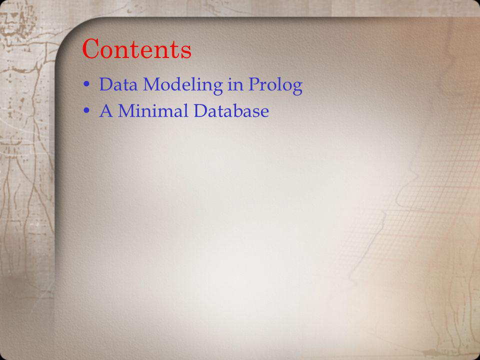 Contents Data Modeling in Prolog A Minimal Database