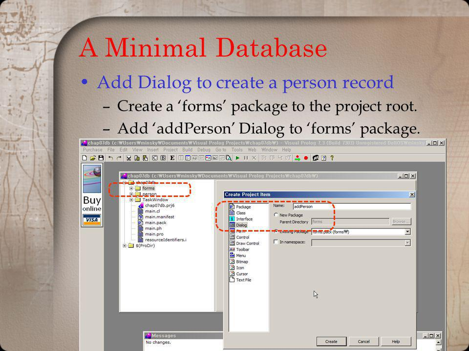 A Minimal Database Add Dialog to create a person record –Create a forms package to the project root.