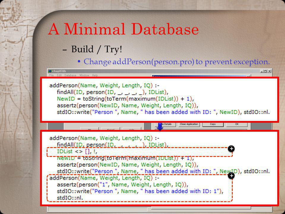 A Minimal Database –Build / Try! Change addPerson(person.pro) to prevent exception. + + + +