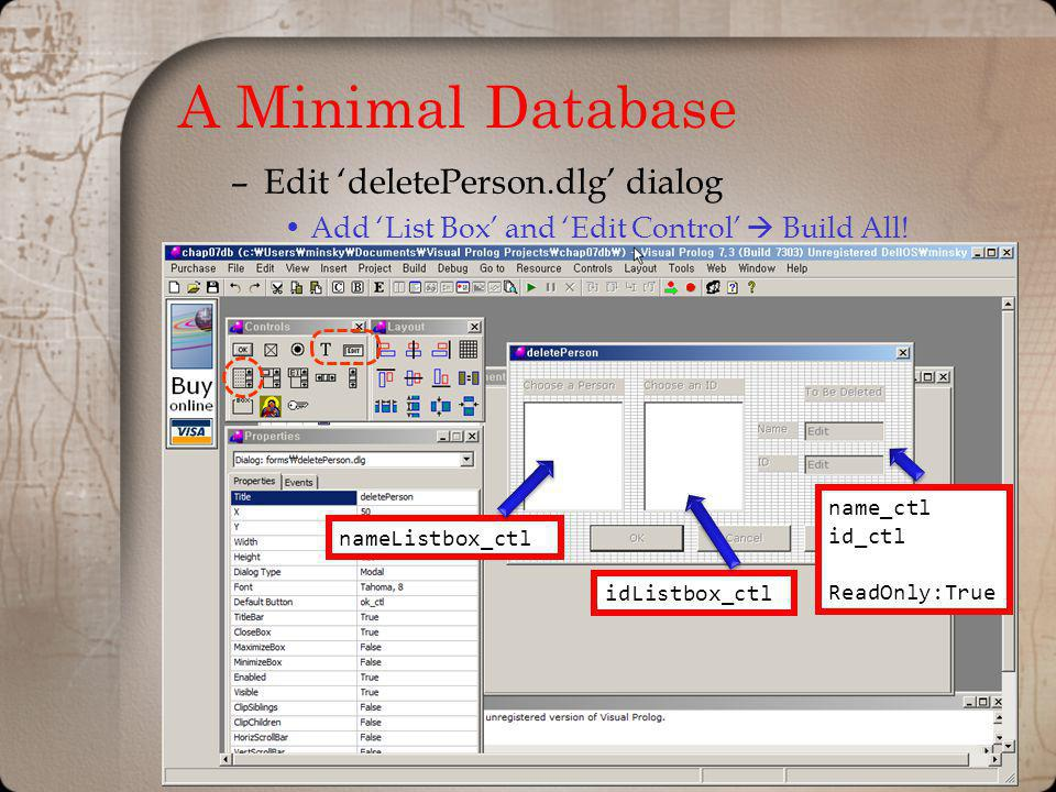 A Minimal Database –Edit deletePerson.dlg dialog Add List Box and Edit Control Build All.