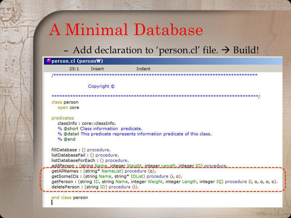 A Minimal Database –Add declaration to person.cl file. Build!