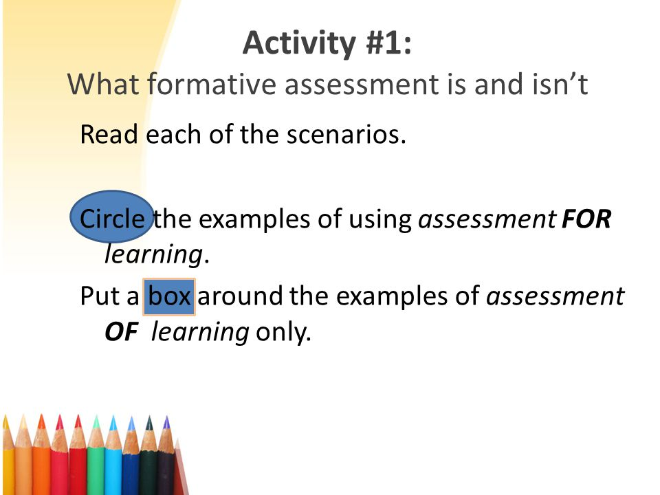 Activity #1: What formative assessment is and isnt Read each of the scenarios.