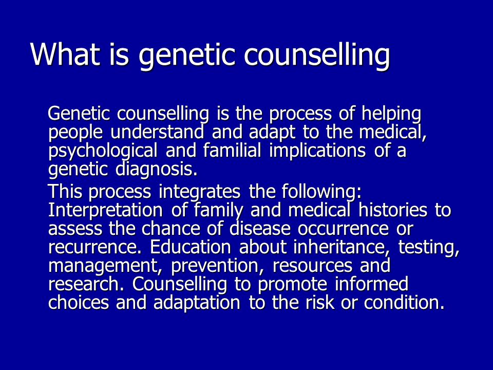 What is genetic counselling Genetic counselling is the process of helping people understand and adapt to the medical, psychological and familial implications of a genetic diagnosis.