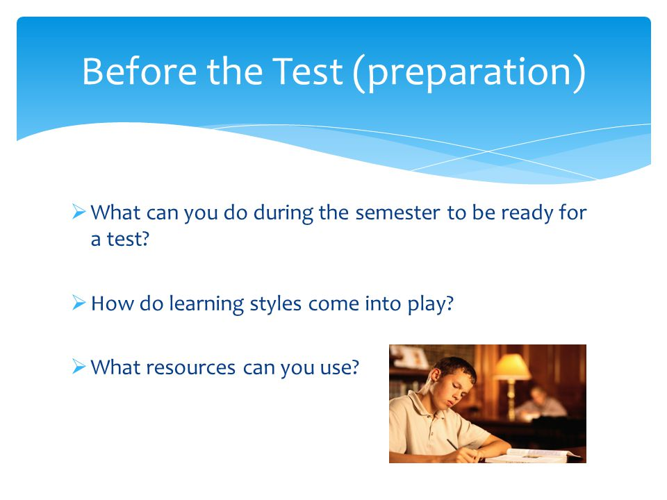 What can you do during the semester to be ready for a test.