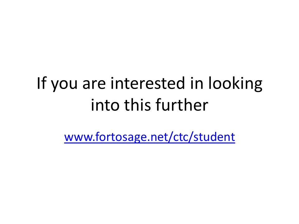 If you are interested in looking into this further www.fortosage.net/ctc/student