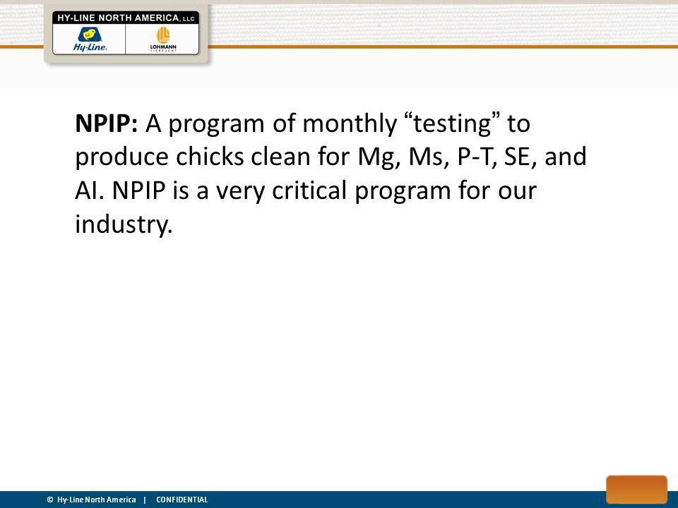 NPIP: A program of monthly testing to produce chicks clean for Mg, Ms, P-T, SE, and AI.