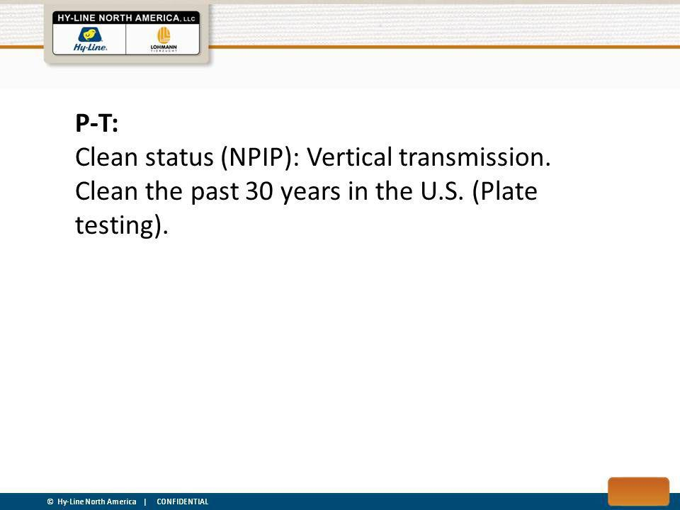 P-T: Clean status (NPIP): Vertical transmission. Clean the past 30 years in the U.S.