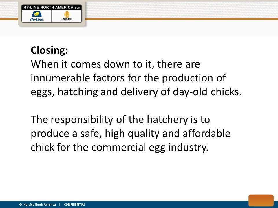 Closing: When it comes down to it, there are innumerable factors for the production of eggs, hatching and delivery of day-old chicks.