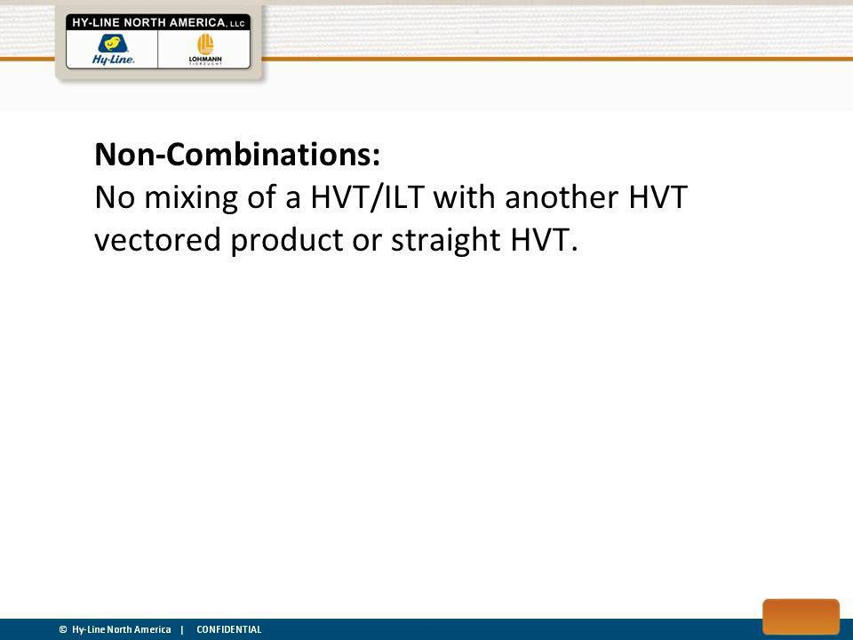 Non-Combinations: No mixing of a HVT/ILT with another HVT vectored product or straight HVT.