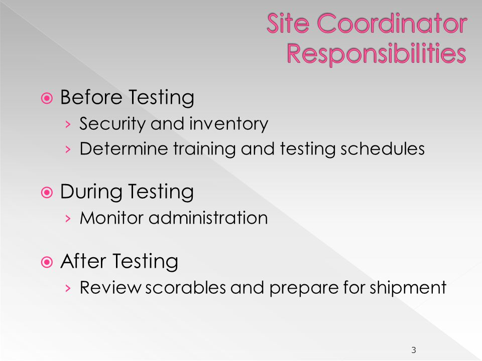 Before Testing Security and inventory Determine training and testing schedules During Testing Monitor administration After Testing Review scorables and prepare for shipment 3