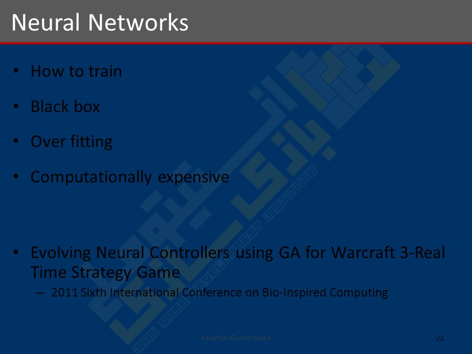 How to train Black box Over fitting Computationally expensive Evolving Neural Controllers using GA for Warcraft 3-Real Time Strategy Game – 2011 Sixth International Conference on Bio-Inspired Computing Neural Networks 22Fanafzar Game Studio