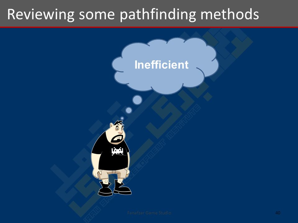 40 Reviewing some pathfinding methods Inefficient
