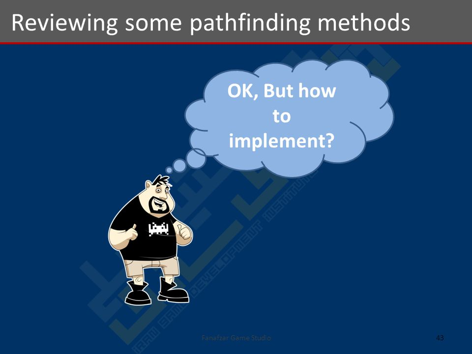 Reviewing some pathfinding methods 43Fanafzar Game Studio OK, But how to implement