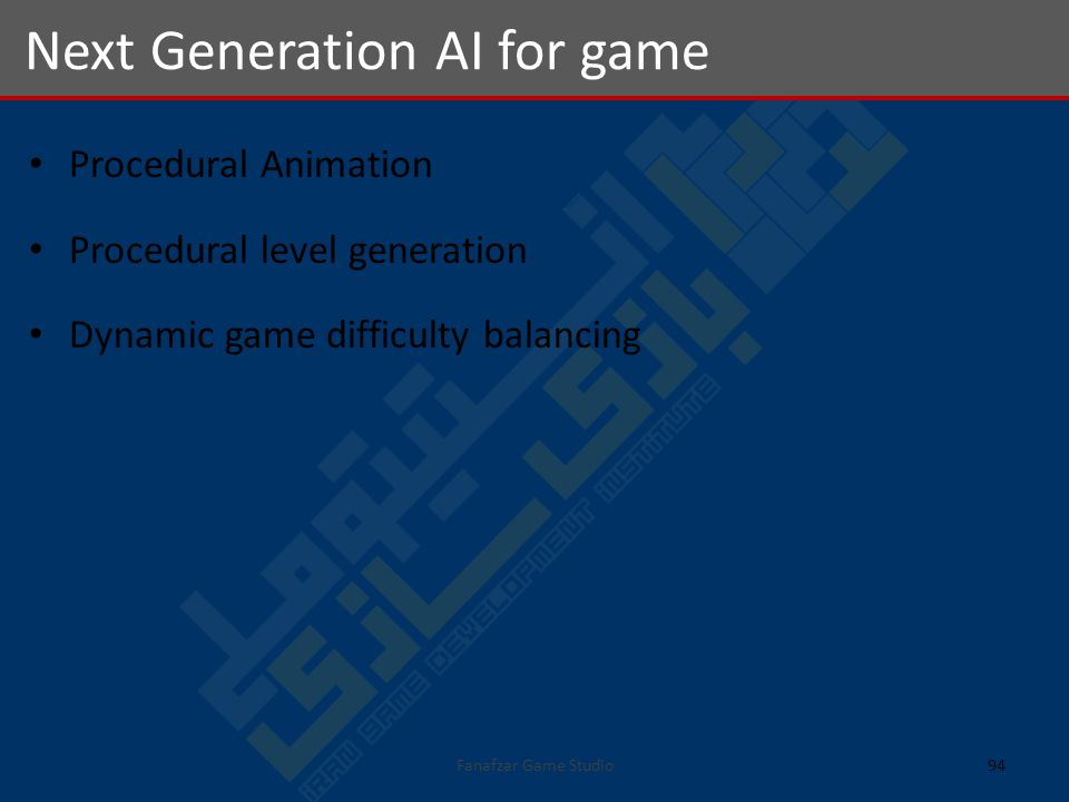 Procedural Animation Procedural level generation Dynamic game difficulty balancing Next Generation AI for game 94Fanafzar Game Studio