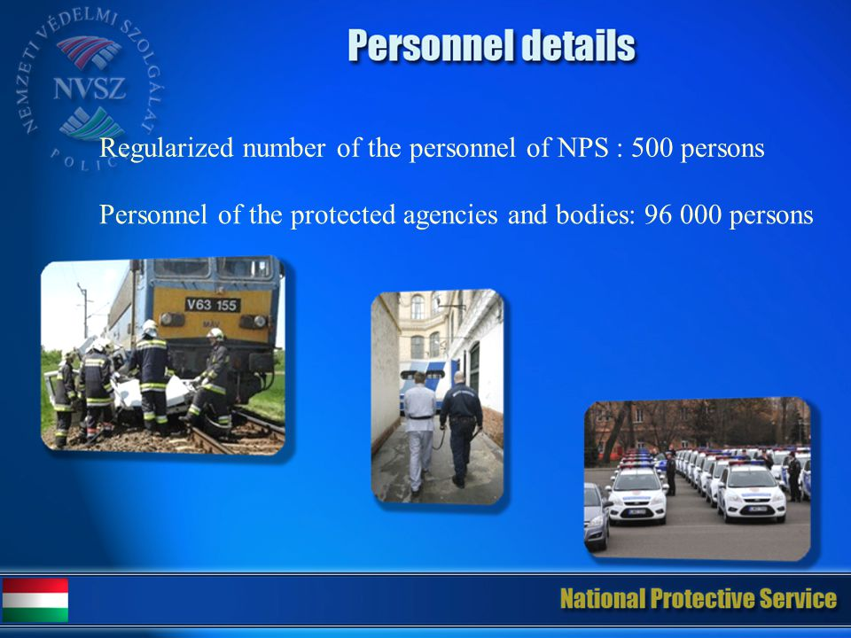 Regularized number of the personnel of NPS : 500 persons Personnel of the protected agencies and bodies: 96 000 persons