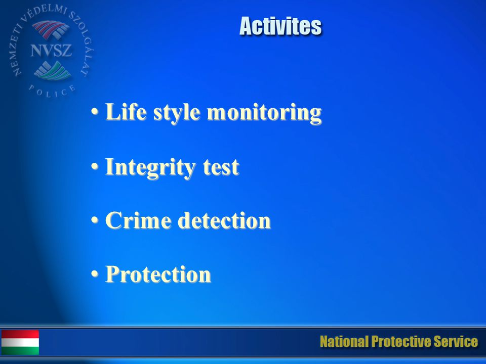 Life style monitoring Life style monitoring Integrity test Integrity test Crime detection Crime detection Protection Protection