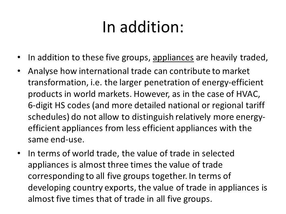 In addition: In addition to these five groups, appliances are heavily traded, Analyse how international trade can contribute to market transformation, i.e.