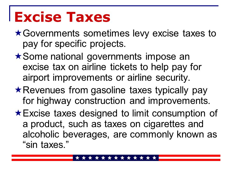 Excise Taxes Excise taxes, which are sales taxes on specific goods or services.