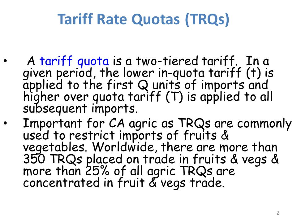 Tariff Rate Quotas (TRQs) A tariff quota is a two-tiered tariff.