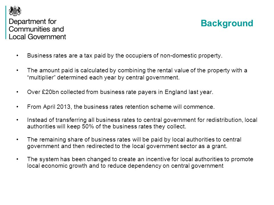 Background Business rates are a tax paid by the occupiers of non-domestic property.