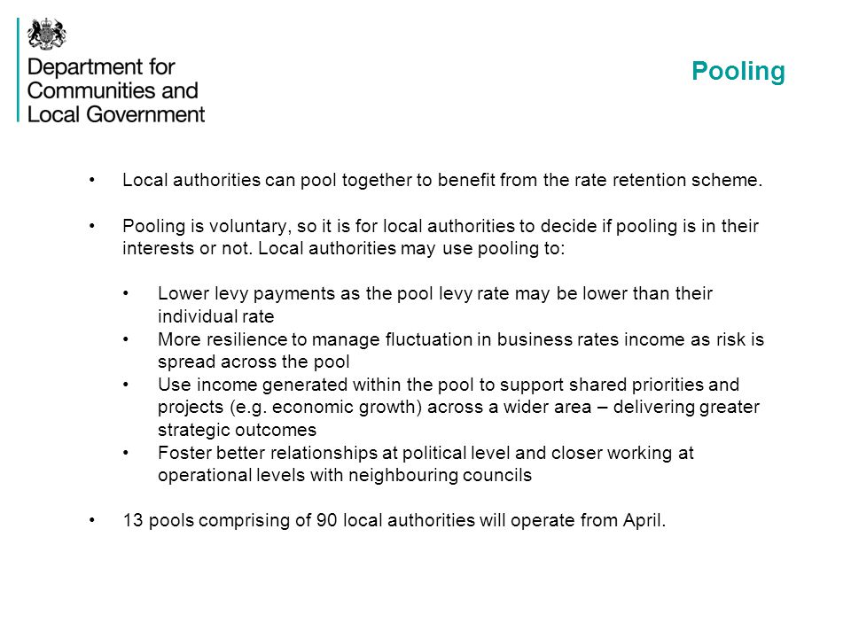 Pooling Local authorities can pool together to benefit from the rate retention scheme.