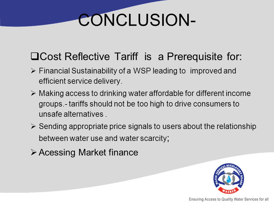CONCLUSION- Cost Reflective Tariff is a Prerequisite for: Financial Sustainability of a WSP leading to improved and efficient service delivery.