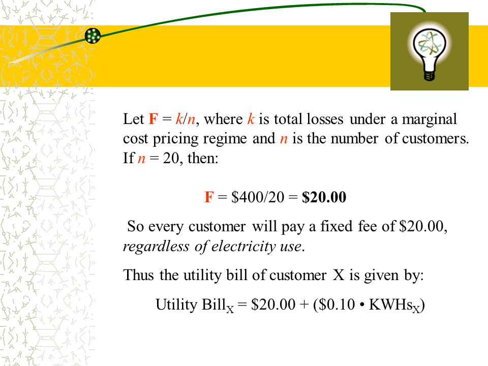 Example Let F be the Fixed Fee imposed on electric utility customers and R is the rate per KWH.