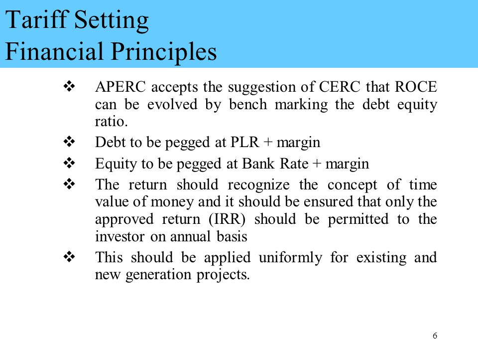 6 Tariff Setting Financial Principles APERC accepts the suggestion of CERC that ROCE can be evolved by bench marking the debt equity ratio.