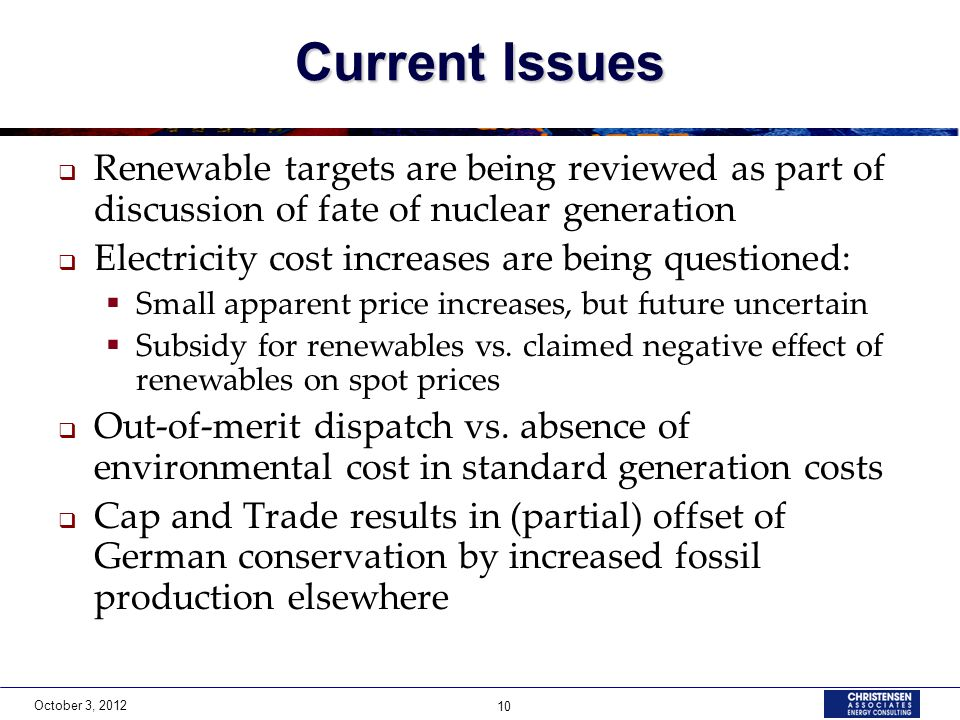 October 3, 2012 10 Current Issues Renewable targets are being reviewed as part of discussion of fate of nuclear generation Electricity cost increases are being questioned: Small apparent price increases, but future uncertain Subsidy for renewables vs.