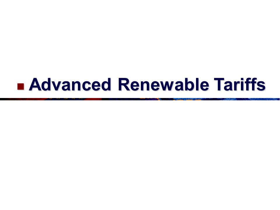 Advanced Renewable Tariffs Advanced Renewable Tariffs