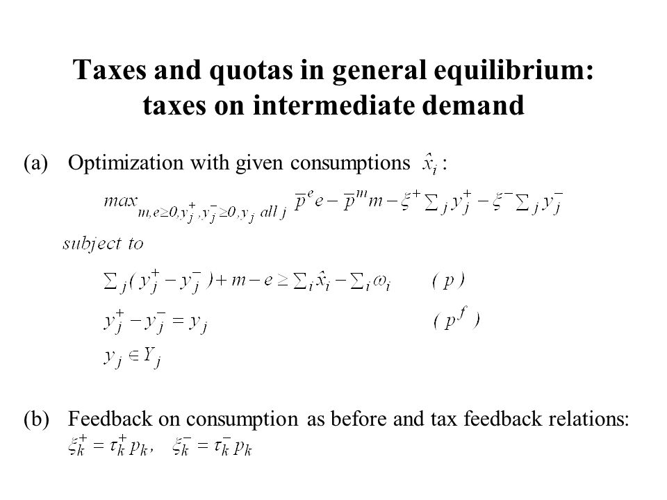 Taxes and quotas in general equilibrium: taxes on intermediate demand (a)Optimization with given consumptions : (b)Feedback on consumption as before and tax feedback relations:
