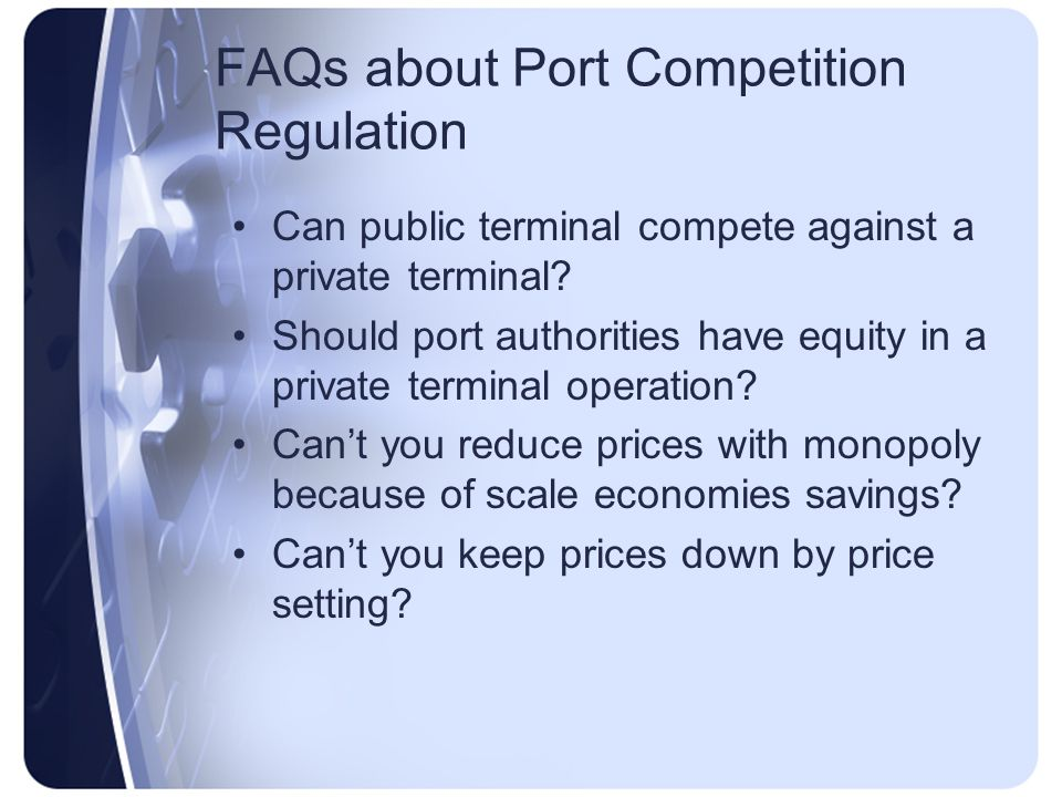 FAQs about Port Competition Regulation Can public terminal compete against a private terminal.