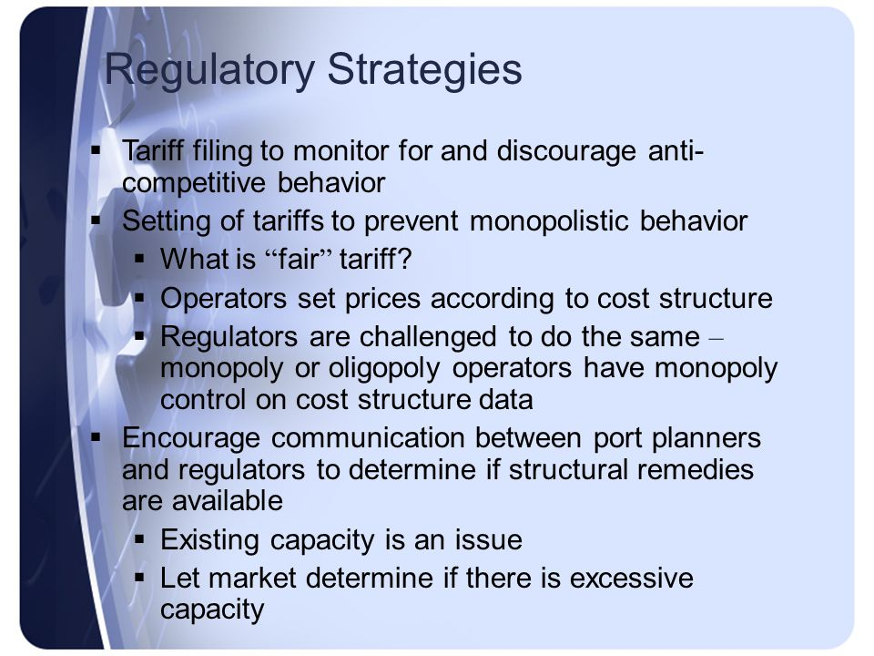 Tariff filing to monitor for and discourage anti- competitive behavior Setting of tariffs to prevent monopolistic behavior What is fair tariff.
