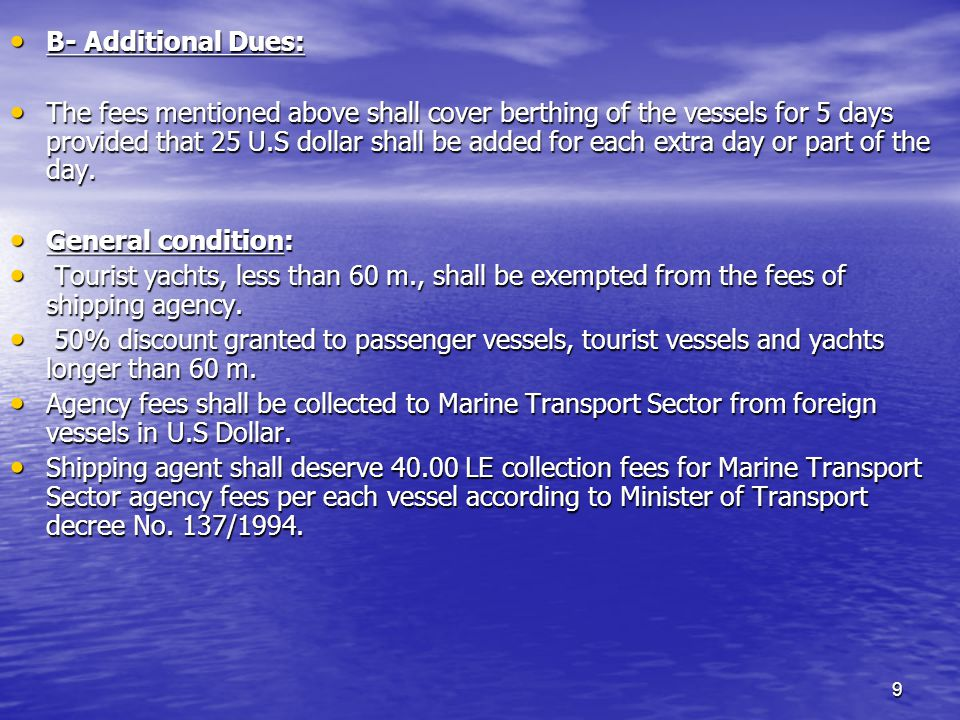 9 B- Additional Dues: B- Additional Dues: The fees mentioned above shall cover berthing of the vessels for 5 days provided that 25 U.S dollar shall be added for each extra day or part of the day.