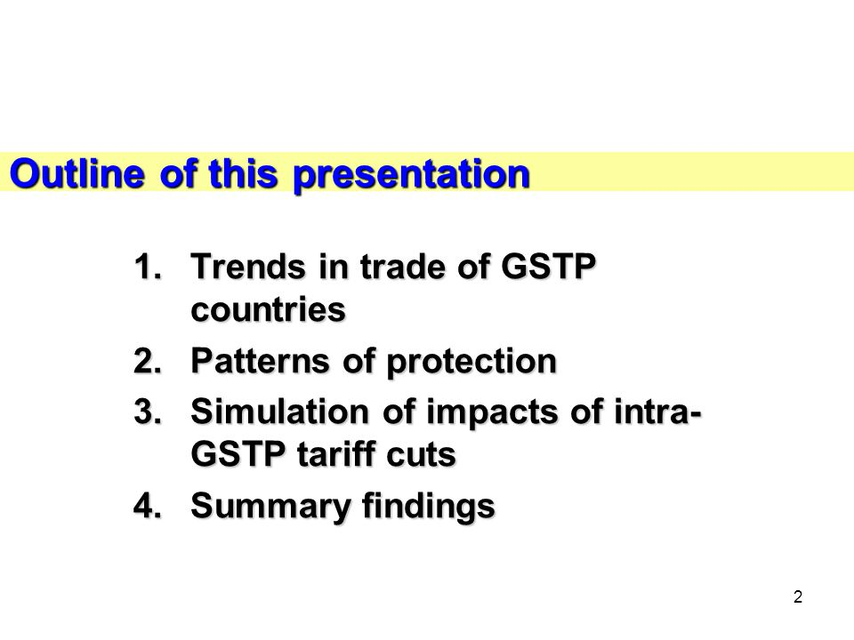2 Outline of this presentation 1.Trends in trade of GSTP countries 2.Patterns of protection 3.Simulation of impacts of intra- GSTP tariff cuts 4.Summary findings
