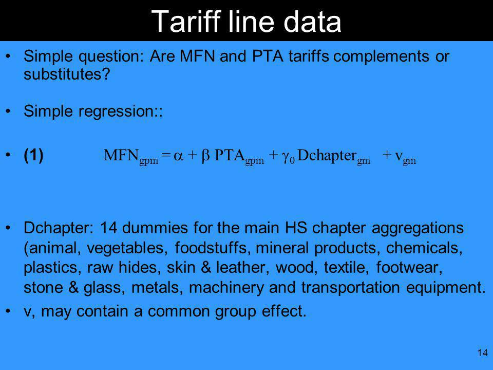 14 Tariff line data Simple question: Are MFN and PTA tariffs complements or substitutes.